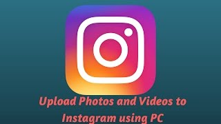How to upload photos & videos to Instagram from PC or Mac