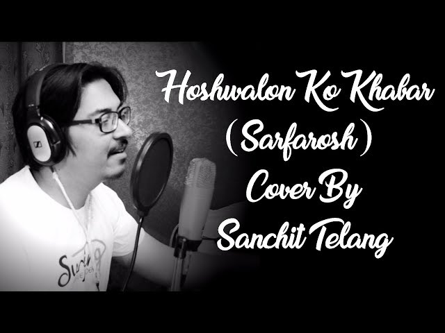 Hoshwalon Ko Khabar (Sarfarosh) Cover By Sanchit Telang
