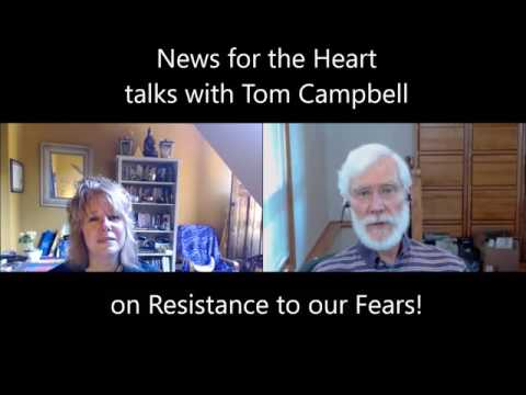 Laurie Huston Interviews Tom Campbell: Resistance to Fears