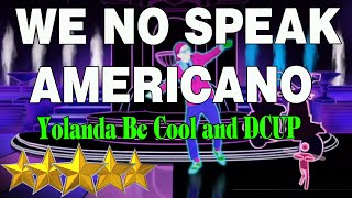 Just dance 4  - We No Speak Americano Yolanda Be Cool & Dcup