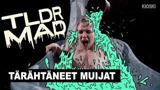 TLDR MAD: Tärähtäneet muijat