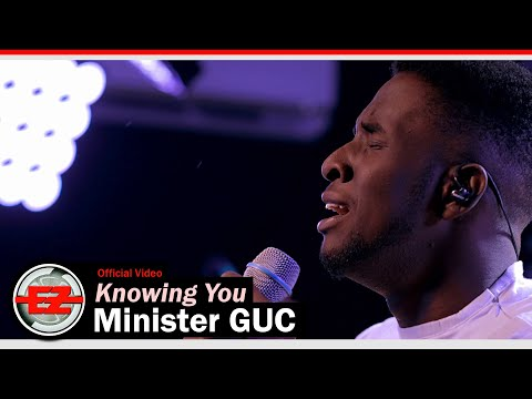 Minister GUC - Knowing You (Official Video)