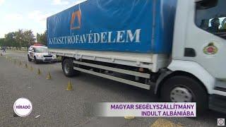 Magyar segélyszállítmány indult Albániába