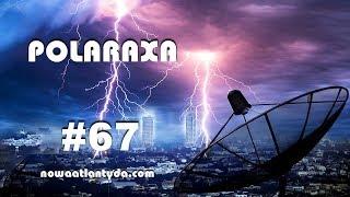 Polaraxa 67 - HAARP, Die Glocke, Maszyna Z i inne egzotyczne technologie