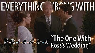 "Everything Wrong With Friends ""The One With Ross's Wedding"""