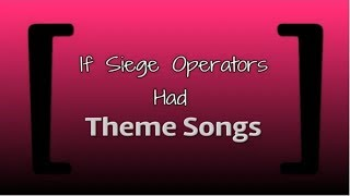 If Siege Operators Had Theme Songs (All DLC Operators)