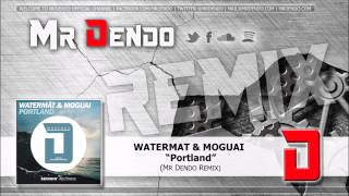 Watermat & Moguai - Portland (Mr Dendo Remix)