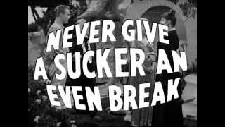 NEVER GIVE A SUCKER AN EVEN BREAK Faux Trailer