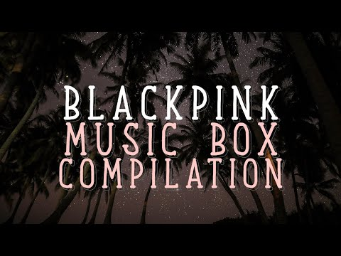 BLACKPINK Music Box Compilation | Sleep Study Lullaby Playlist
