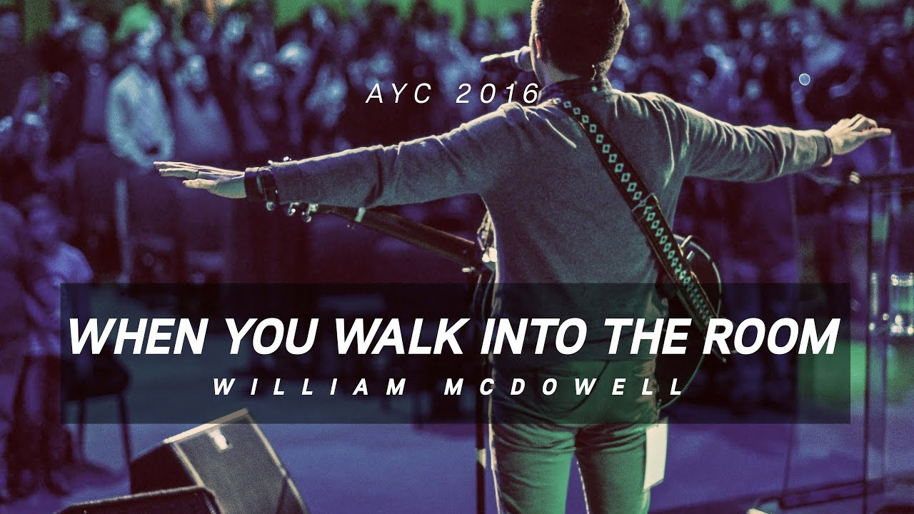 when-you-walk-into-the-room-william-mcdowell-ayc-2016-daniel-bernard