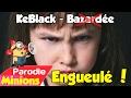(Parodie Minion) Engueulé (de KeBlack - Bazardée) 😠