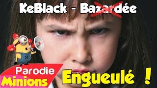 (Parodie Minion) Engueulé (de KeBlack - Bazardée)