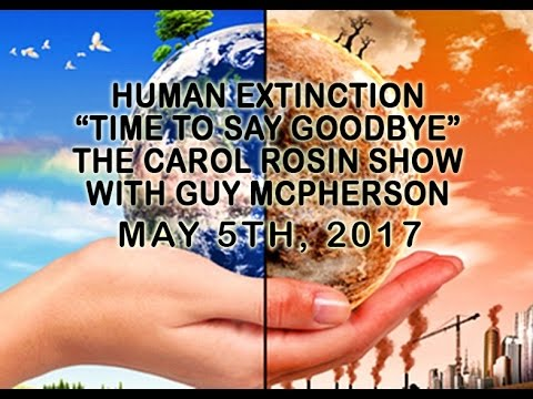 "Human Extinction Inevitable: ""Time To Say Goodbye"" Dr. Guy McPherson On The Carol Rosin Show 5/5/17"