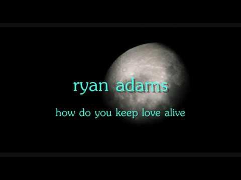 How Do You Keep Love Alive - Ryan Adams - lyrics
