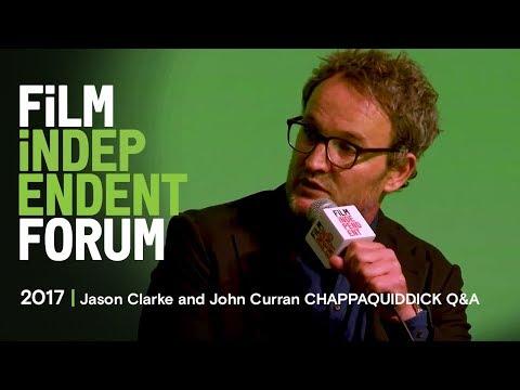 Jason Clarke & John Curran CHAPPAQUIDDICK Q&A  2017 Film Independent Forum