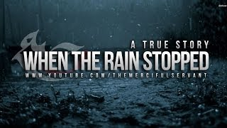 When The Rain Stopped - Powerful True Story