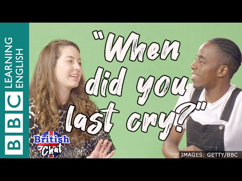 British Chat - When did you last cry?