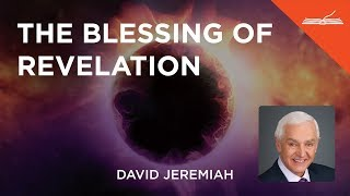 The Blessing of Revelation - with Dr. David Jeremiah