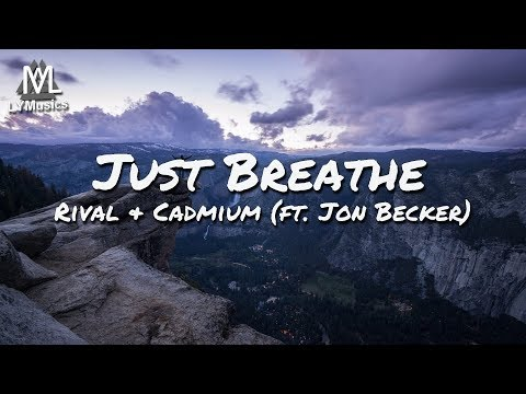 Rival & Cadmium - Just Breathe (ft. Jon Becker) (Lyrics)