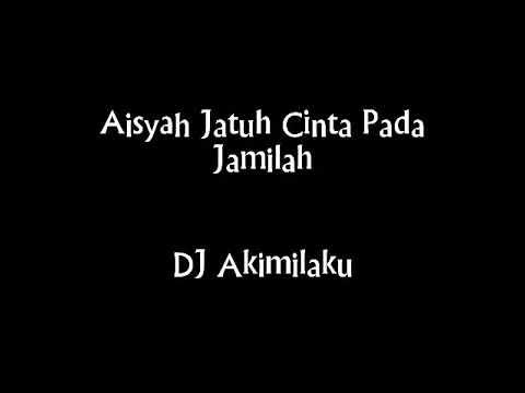 DJ Akimilaku- Aisyah Jatuh Cinta Pada Jamila Full 1 Jam Nonstop