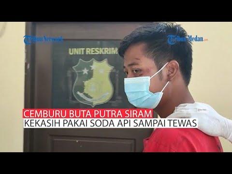 Download CEMBURU BUTA Putra Nakula Tega Siram Sang Kekasih Pakai Soda Api Sampai Tewas