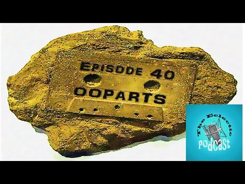 Episode 40 OOPARTS!