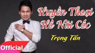 Huyền Thoại Hồ Núi Cốc - Trọng Tấn [Official Audio]