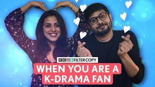FilterCopy | When You Are A K-Drama Fan | Ft. Anant Kaushik & Diksha Juneja