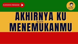 Download Akhirnya Ku Menemukanmu - Naff (Karaoke Reggae Version) By Daehan Musik