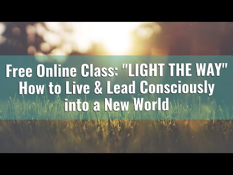 "FREE CLASS: ""Light the Way"" - How to Live Consciously"