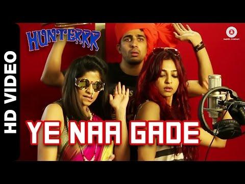 Ye Naa Gade Official Video | Hunterrr |...