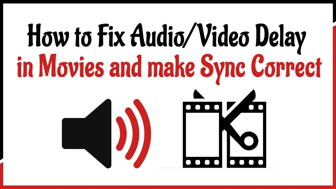 How to Fix Audio/Video Delay in Movies and make Sync Correct