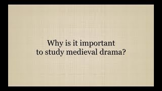 Why is it important to study medieval drama?