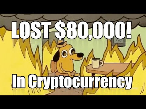 How I Lost Over $80,000 In Cryptocurrency and Bitcoin!