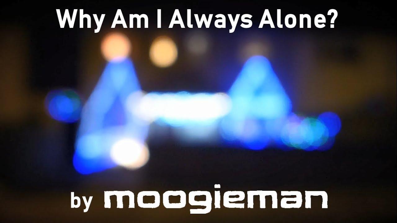 Why am i always alone