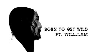 Steve Aoki ft.will.i.am - Born To Get Wild (Lyrics)