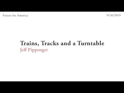 08. Trains, Tracks and a Turntable - Jeff Pippenger (9-16-19)