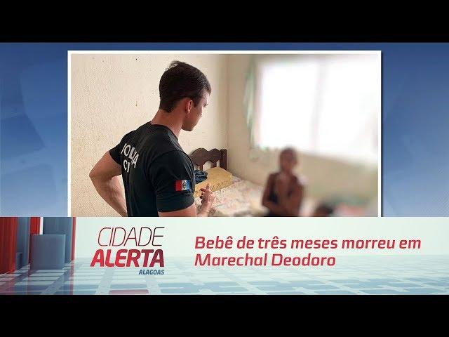 Bebê de três meses morreu em Marechal Deodoro depois que a mãe dormiu por cima dele