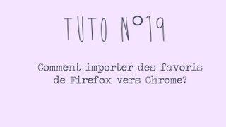 [Tuto n°19] - Comment importer les favoris de Firefox vers Chrome? | Les Conseils d'Isa