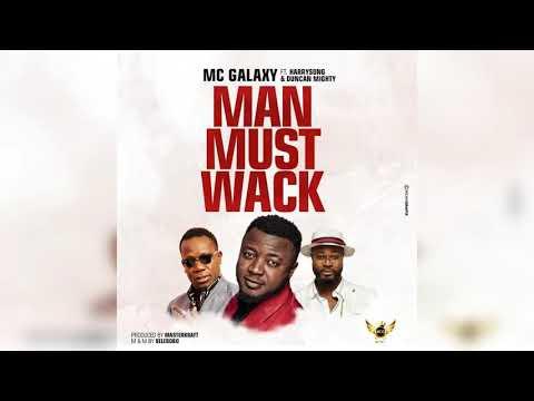 MAN MUST WACK- MC Galaxy FT Harrysong & Duncan Mighty