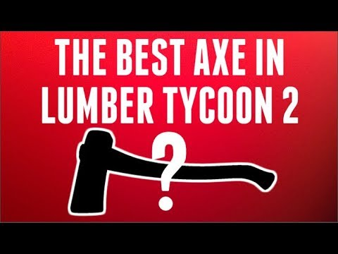 best axe in lumber tycoon 2
