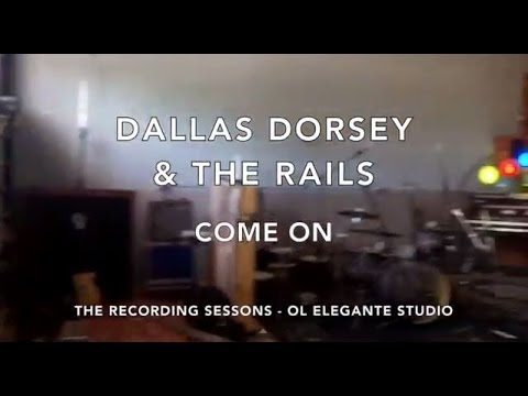 Dallas Dorsey & The Rails - Come On - The Recording Sessions