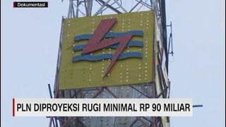 PLN Diproyeksi Rugi Minimal Rp 90 Miliar