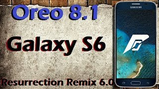 Stable Oreo 8.1 For Samsung Galaxy S6 (Resurrection Remix v6.1) Official Update & Review