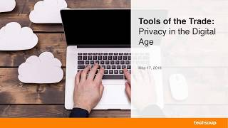Webinar - Tools of the Trade: Privacy in the Digital Age - 2018-05-17