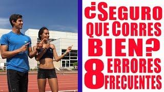 ¿Seguro que Corres Bien? - Cómo Correr Bien - Errores al Correr - Correr mejor
