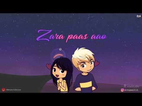 Zara Paas Aao | Lyrics | Millind Gaba | Whatsapp Status | Feat ARMAN -a Dream