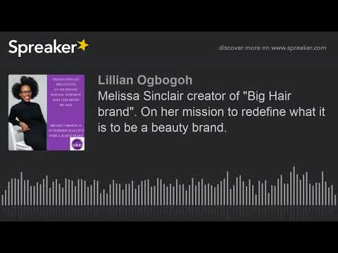"""Melissa Sinclair creator of """"Big Hair brand"""". On her mission to redefine what it is to be a beauty b"""