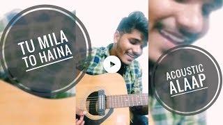 TU MILA TO HAINA: De De Pyaar De   Ajay Devgn, Rakul   Arijit Singh, Amaal Mallik   Cover By Alaap