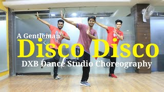 Disco Disco Dance Choreography | A Gentleman | Siddharth & Jacqueline | DXB Dance Studio